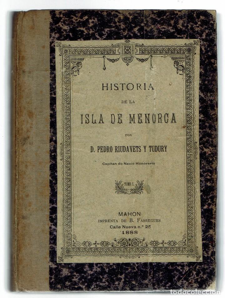 HISTORIA DE LA ISLA DE MENORCA (I), POR PEDRO RIUDAVETS TUDURY. AÑO 1888. (MENORCA.2.3) (Libros Antiguos, Raros y Curiosos - Historia - Otros)