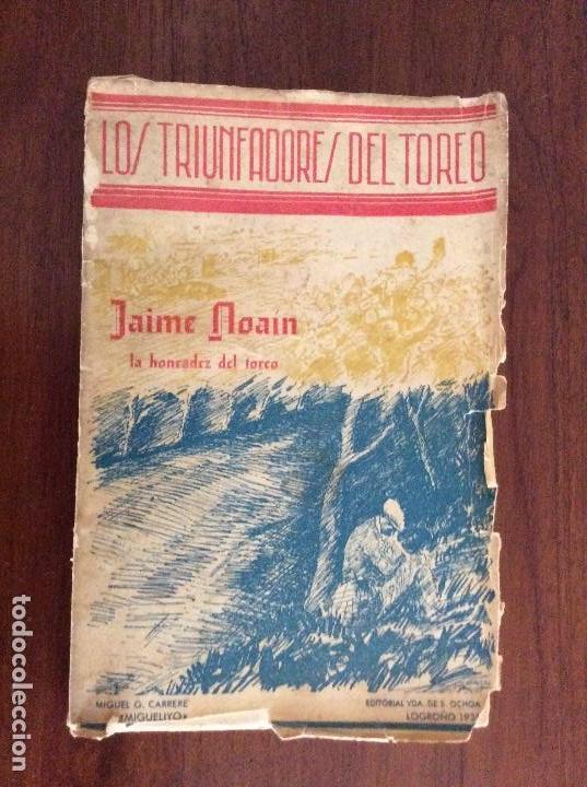 LOS TRIUNFADORES DEL TOREO JAIME NOAIN LA HONRADEZ DEL TOREO DEDICADO POR EL AUTOR MIGUELIYO (Libros Antiguos, Raros y Curiosos - Bellas artes, ocio y coleccionismo - Otros)