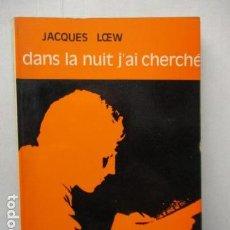 Libros antiguos: DANS LA NUIT J'AI CHERCHE - DE LOEW, JACQUES (EN FRANCES). Lote 162404910
