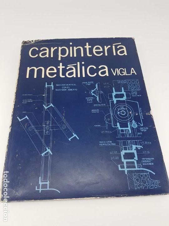 CARPINTERIA METÁLICA ( P. VIGLA 1972 ) (Libros Antiguos, Raros y Curiosos - Ciencias, Manuales y Oficios - Otros)