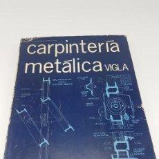 Libros antiguos: CARPINTERIA METÁLICA ( P. VIGLA 1972 ). Lote 162594690