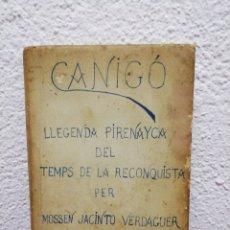 Libros antiguos: CANIGÓ. LLEGENDA PIRENAYCA DEL TEMPS DE LA RECONQUESTA. MOSSÈN JACINTO VERDAGUER. BARCELONA 1901. Lote 162720074