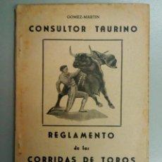 Libros antiguos: CONSULTOR TAURINO, REGLAMENTO DE LAS CORRIDAS DE TOROS, GOMEZ-MARTIN, 1953. L11424. Lote 162773430