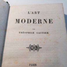 Libros antiguos: L'ART MODERNE - EL ARTE MODERNO (PRIMERA EDICIÓN, 1856) - OBRA DEL CRÍTICO FRANCÉS THEOPHILE GAUTIER. Lote 162779424