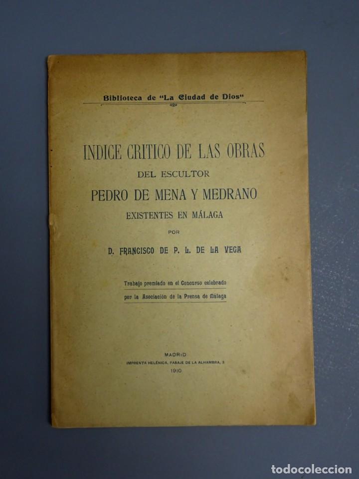 ÍNDICE CRÍTICO DE LAS OBRAS DEL ESCULTOR PEDRO DE MENA Y MEDRANO EN MÁLAGA-F. DE P.L. LA VEGA-1910 (Libros Antiguos, Raros y Curiosos - Bellas artes, ocio y coleccionismo - Otros)