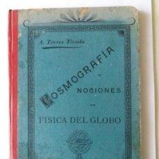 Libros antiguos: COSMOGRAFÍA Y NOCIONES DE FÍSICA DEL GLOBO. A. TORRES TIRADO. 1900. Lote 162920202