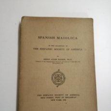 Libros antiguos: SPANISH MAIOLICA. EDWIN ATLEE BARBER. 1915 NEW YORK. THE HISPANIC SOCIETY OF AMERICA. Lote 163014542