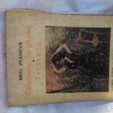 Libros antiguos: COLOMETA LA GITANA I TRISTETA DE EMILI VILANOVA POR SÓLO OCHO EUROS; DIEZ CON EL ENVÍO CERTIFICADO. Lote 163155498