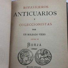 Libros antiguos: ROPAVEJEROS, ANTICUARIOS Y COLECCIONISTAS POR UN SOLDADO VIEJO, NATURAL DE BORJA 1890. Lote 163320594