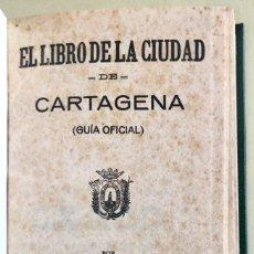 Libros antiguos: CARTAGENA- MURCIA- EL LIBRO DE LA CIUDAD DE CARTAGENA- GUIA OFICIAL- FEDERICO CASAL 1.923. Lote 219070871