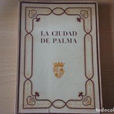 Libros antiguos: LA CIUDAD DE PALMA: PARTE DE LA OBRA LAS BALEARES DESCRITAS POR LA PALABRA Y EL GRABADO. 1981. Lote 163548722