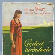 Libros antiguos: 1929.- CIUDAD TURBULENTA CIUDAD ALEGRE. HUGO WAST. BUENOS AIRES. Lote 163627770