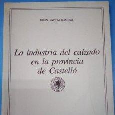 Libros antiguos: LA INDUSTRIA DEL CALZADO EN LA PROVINCIA DE CASTELLÓ (CASTELLÓN). RAFAEL VIRUELA MARTÍNEZ. Lote 163760034