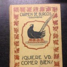 Libros antiguos: QUIERE USTED COMER BIEN, BURGOS, CARMEN DE, 1936 MANUAL PRACTICO DE COCINA. Lote 163955278