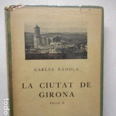 Libros antiguos: LA CIUTAT DE GIRONA. VOLUM II. CARLES RAHOLA. 1929.. Lote 163996810