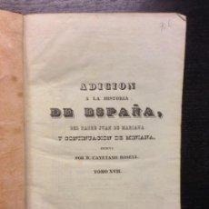 Libros antiguos: ADICION A LA HISTORIA DE ESPAÑA, P. JUAN DE MARIANA Y D. CAYETANO ROSELL, 1841 (TOMO XVII Y XVIII). Lote 164192794