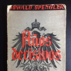 Libros antiguos: AÑOS DECISIVOS, OSWALD SPENGLER, ESPASA CALPE, 1938. Lote 164491270