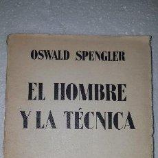 Libri antichi: EL HOMBRE Y LA TÉCNICA - OSWALD SPENGLER - ESPASA- CALPE -1934. Lote 164635926