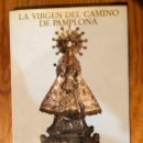 Libros antiguos: LA VIRGEN DEL CAMINO DE PAMPLONA (30€). Lote 164835130