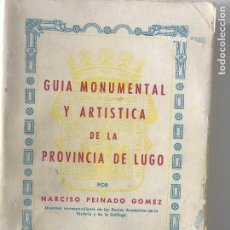 Libros antiguos: NARCISO PEINADO GÓMEZ. GUÍA MONUMENTAL Y ARTÍSTICA DE LA PROVINCIA DE LUGO. GALICIA. HISTORIA LOCAL . Lote 164951794