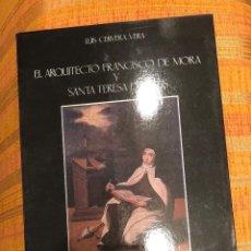 Libros antiguos: EL ARQUITECTO FRANCISCO DE MORA Y SANTA TERESA DE JESÚS-LCV(13€). Lote 164970882