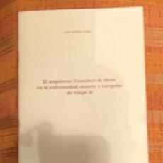 Libros antiguos: EL ARQUITECTO FRANCISCO DE MORA EN LA ENFERMEDAD, MUERTE Y EXEQUIAS DE FELIPE II-LCV(13€). Lote 164970942