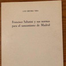 Libros antiguos: FRANCISCO SABATINI Y SUS NORMAS PARA EL SANEAMIENTO DE MADRID -LCV(13€). Lote 164971054