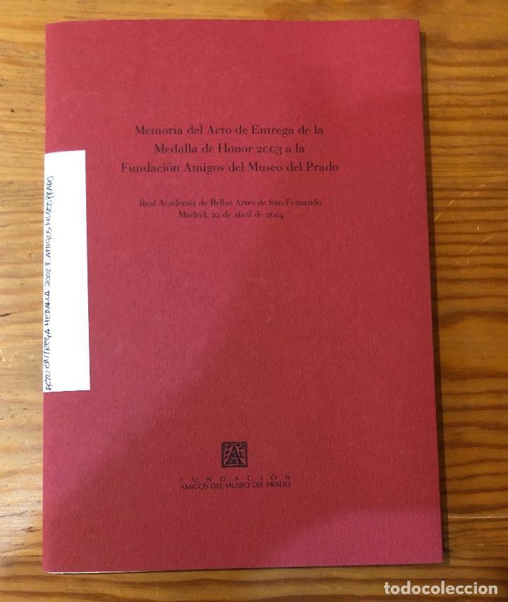 Libros antiguos: Memoria del acto de entrega de la medalla de honor2003a la fundación amigos del museo del Prado(11€) - Foto 2 - 164985170