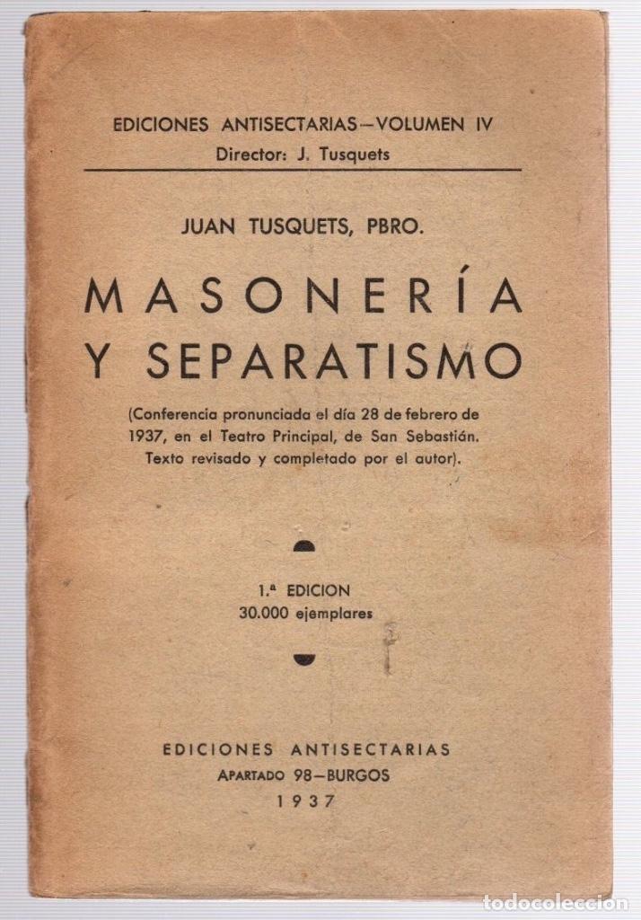 MASONERIA Y SEPARATISMO. JUAN TUSQUETS. AÑO 1937 (Libros Antiguos, Raros y Curiosos - Pensamiento - Otros)