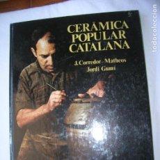 Libros antiguos: LIBRO CERAMICA POPULAR CATALANA PORJ. CORREDOR -MATHEOS,JORDI GUMI. Lote 165195918