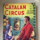 Libros antiguos: CATALAN CIRCUS, BY OLIVER ONIONS. Lote 165197606