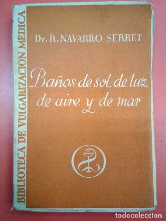 BAÑOS DE SOL, DE LUZ, DE AIRE Y DE MAR. DR R NAVARRO SERRET. MEDICINA 1934 (Libros Antiguos, Raros y Curiosos - Pensamiento - Otros)