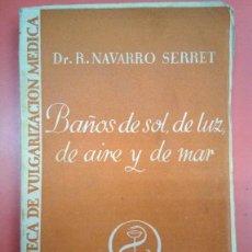 Libri antichi: BAÑOS DE SOL, DE LUZ, DE AIRE Y DE MAR. DR R NAVARRO SERRET. MEDICINA 1934. Lote 165238930