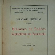 Libros antiguos: RELACIONES HISTÓRICAS DE LAS MISIONES DE PADRES CAPUCHINOS A VENEZUELA. SIGLOS XVII Y XVIII. 1928. Lote 165362714