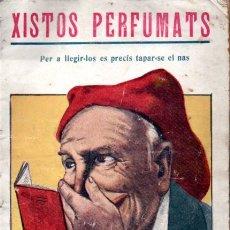 Livres anciens: XISTOS PERFUMATS - PER A LLEGIR.LOS ES PRECÍS TAPAR.SE EL NAS (ED. POPULARS CATALANES, C. 1920). Lote 165420510