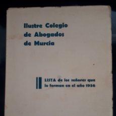 Libros antiguos: ILUSTRE COLEGIO DE ABOGADOS DE MURCIA. LISTA DE LOS SEÑORES QUE LO FORMAN EN EL AÑO 1936.. Lote 165446878
