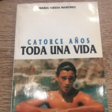 Libros antiguos: CATORCE AÑOS - TODA UNA VIDA - MARIA TERESA MARTINEZ. Lote 165459286