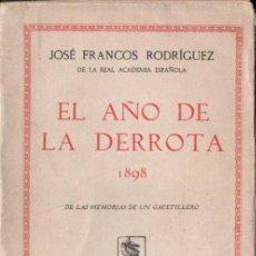 Libros antiguos: J. FRANCOS RODRÍGUEZ : EL AÑO DE LA DERROTA - 1898 (CIAP, 1930). Lote 165526746