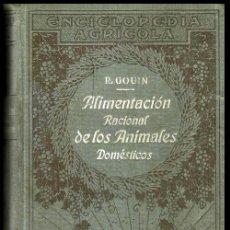 Libros antiguos: ALIMENTACION RACIONAL DE LOS ANIMALES DOMESTICOS. ENCICLOPEDIA AGRICOLA. RAUL GOUIN. AÑO 1919.. Lote 165537298