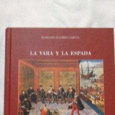 Livros antigos: LA VARA Y LA ESPADA - MARIANO GAMBÍN GARCÍA - 2004. Lote 165559706