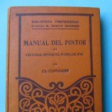 Libros antiguos: MANUAL DEL PINTOR. PINTURAS, REVOQUES, MASILLAS, ETC. POR CH. COFFIGNIER. SALVAT EDITORES, 1936.. Lote 165645342