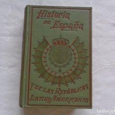 Libros antiguos: ALFREDO OPISSO. HISTORIA DE ESPAÑA Y DE LAS REPÚBLICAS LATINO-AMERICANAS. TOMO IX. ILUSTRADO.. Lote 165682638
