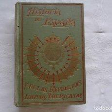 Libros antiguos: ALFREDO OPISSO. HISTORIA DE ESPAÑA Y DE LAS REPÚBLICAS LATINO-AMERICANAS. TOMO XIII. ILUSTRADO.. Lote 165686734