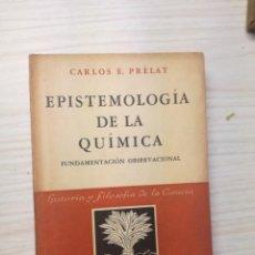 Libros antiguos: EPISTEMOLOGÍA DE LA QUÍMICA - CARLOS E. PRÉLAT - HISTORIA Y FILOSOFÍA DE LA CIENCIA ESPASA. Lote 165908554