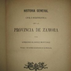 Libros antiguos: HISTORIA GENERAL CIVIL Y ECLESIÁSTICA DE LA PROVINCIA DE ZAMORA. - ÁLVAREZ MARTÍNEZ, URSICINO. 1889.. Lote 123156108