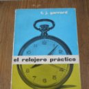 Libros antiguos: EL RELOJERO PRÁCTICO. F.J. GARRARD. Lote 166021406