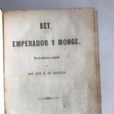 Libros antiguos: REY, EMPERADOR Y MONGE.D.JOSE M. DE ANDUEZA BARCELONA 1856. . Lote 166036802