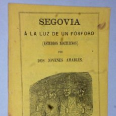 Libros antiguos: SEGOVIA A LA LUZ DE UN FÓSFORO (ESTUDIOS NOCTURNOS).. Lote 166068758