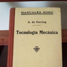 Libros antiguos: MANUAL DE TECNOLOGIA MECÁNICA, A. DE IHERING, ADRIAN ROMO, MADRID, 1909. 349 ILUSTRACIONES.. Lote 166122286