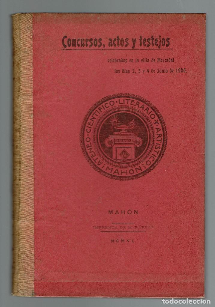 CONCURSOS, ACTOS Y FESTEJOS CELEBRADOS EN LA VILLA DE MERCADAL LOS DÍAS 2, 3 Y 4 ..1906(MENORCA.2.4) (Libros Antiguos, Raros y Curiosos - Historia - Otros)